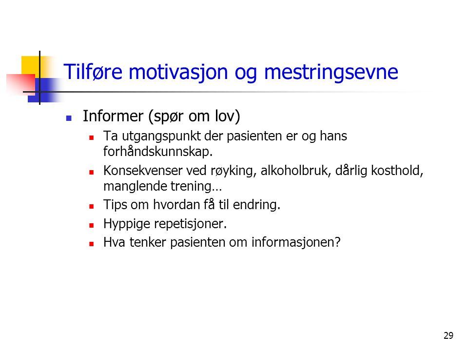 29 Tilføre motivasjon og mestringsevne  Informer (spør om lov)  Ta utgangspunkt der pasienten er og hans forhåndskunnskap.  Konsekvenser ved røykin