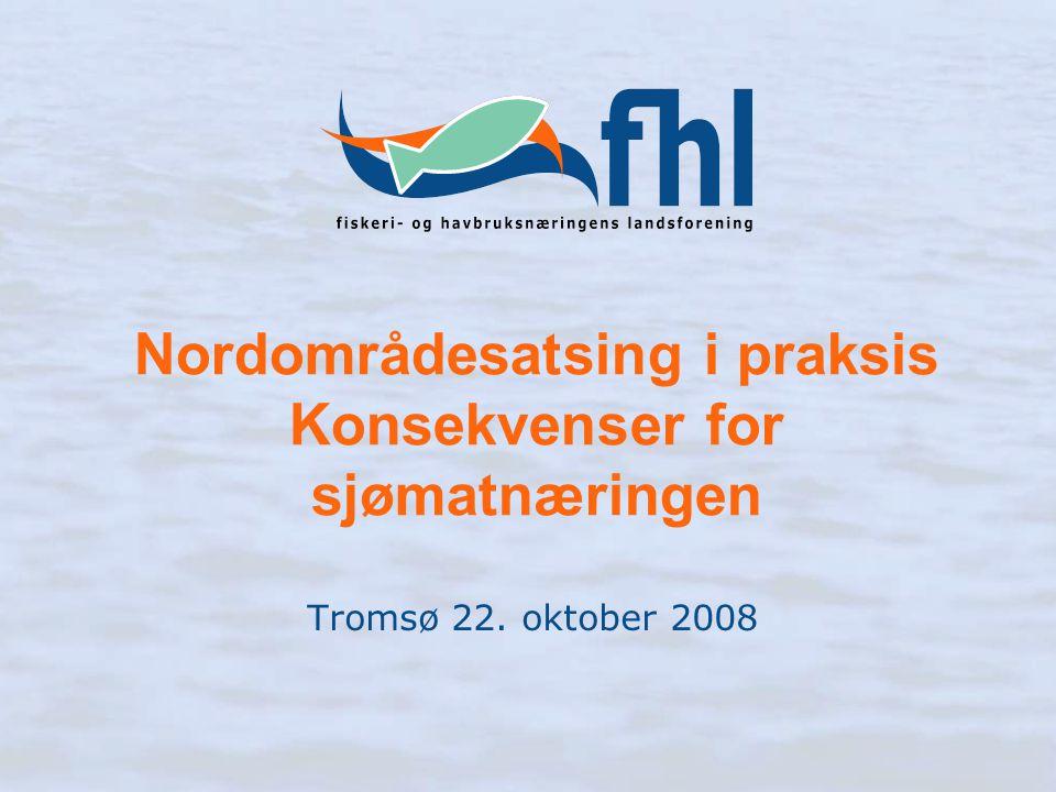 Nordområdesatsing i praksis Konsekvenser for sjømatnæringen Tromsø 22. oktober 2008