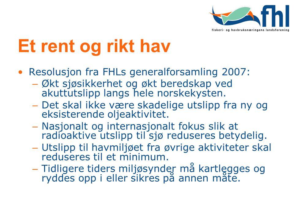Et rent og rikt hav •Resolusjon fra FHLs generalforsamling 2007: – Økt sjøsikkerhet og økt beredskap ved akuttutslipp langs hele norskekysten. – Det s