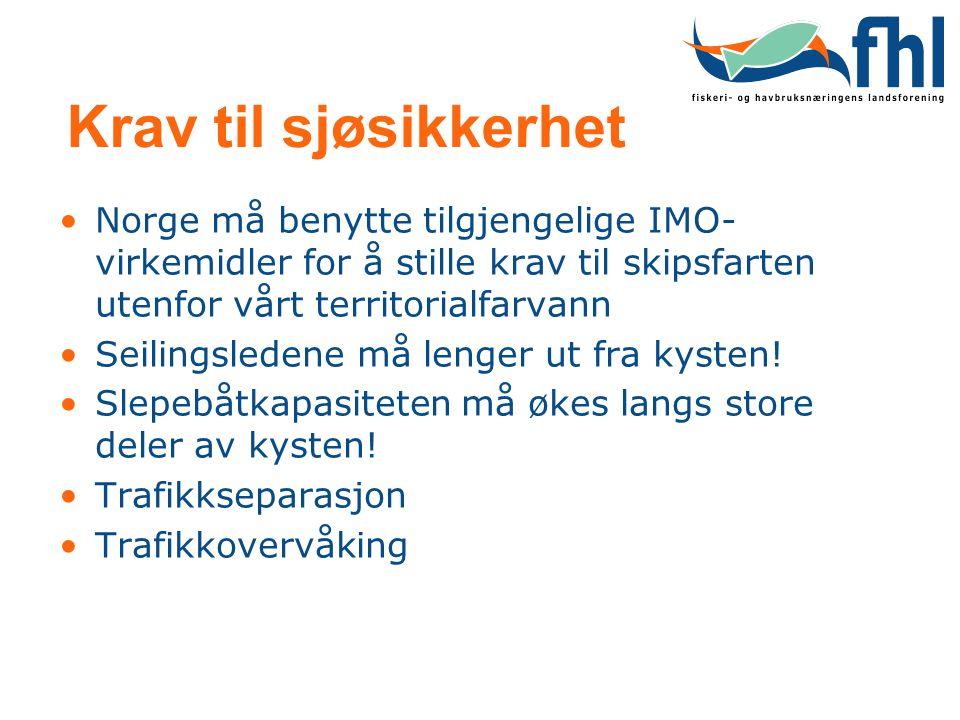 Krav til sjøsikkerhet •Norge må benytte tilgjengelige IMO- virkemidler for å stille krav til skipsfarten utenfor vårt territorialfarvann •Seilingslede