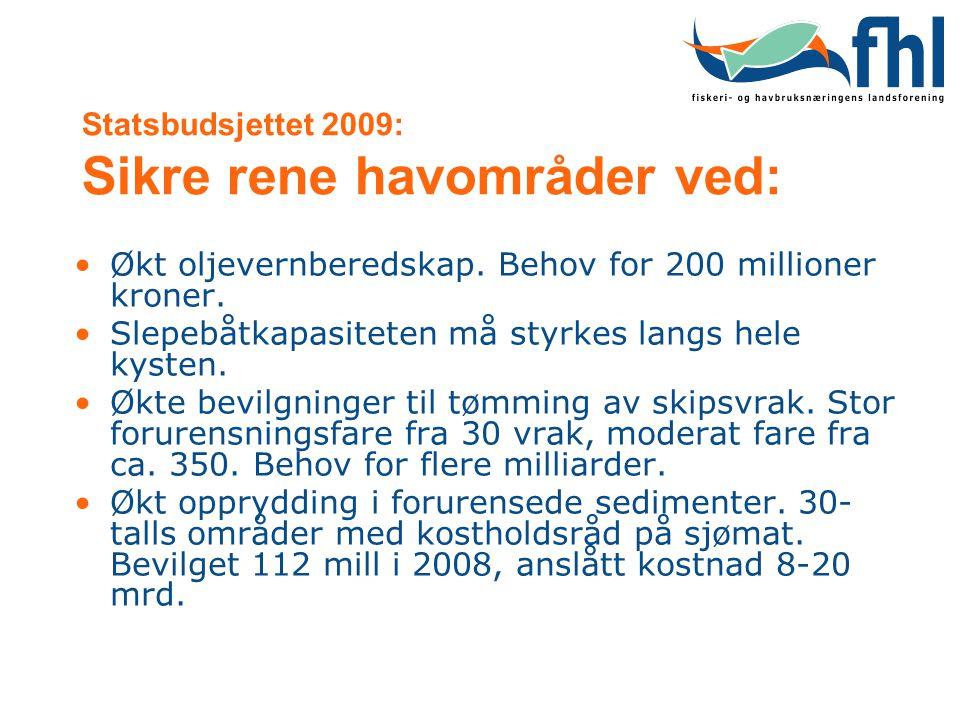 Statsbudsjettet 2009: Sikre rene havområder ved: •Økt oljevernberedskap. Behov for 200 millioner kroner. •Slepebåtkapasiteten må styrkes langs hele ky