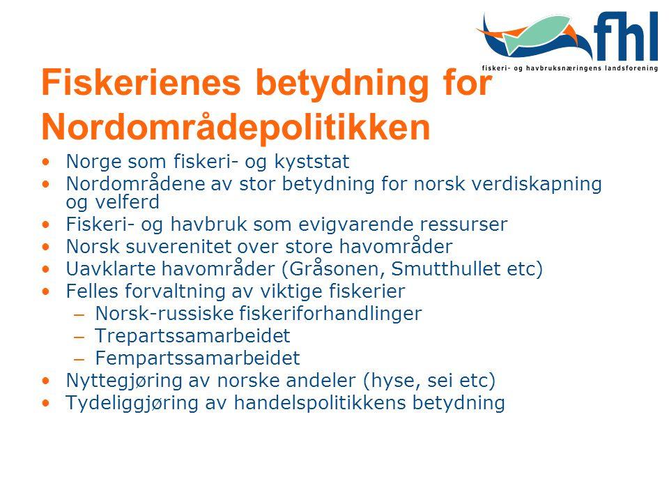 Fiskerienes betydning for Nordområdepolitikken •Norge som fiskeri- og kyststat •Nordområdene av stor betydning for norsk verdiskapning og velferd •Fis