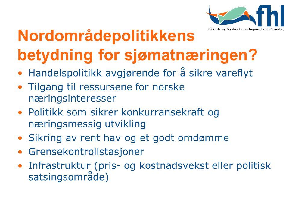 Nordområdepolitikkens betydning for sjømatnæringen? •Handelspolitikk avgjørende for å sikre vareflyt •Tilgang til ressursene for norske næringsinteres