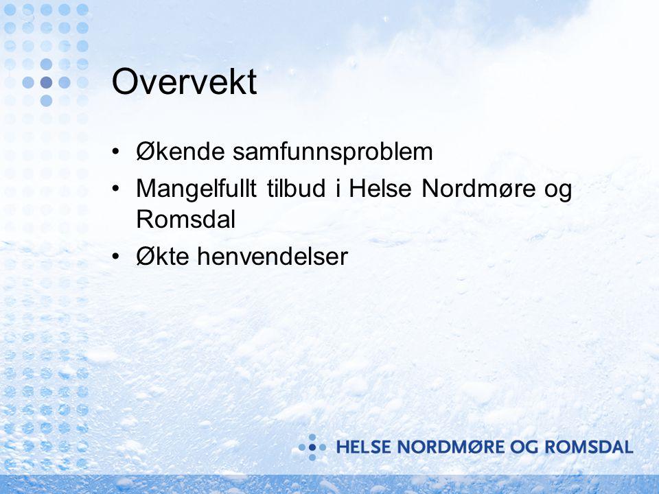 Overvekt •Økende samfunnsproblem •Mangelfullt tilbud i Helse Nordmøre og Romsdal •Økte henvendelser