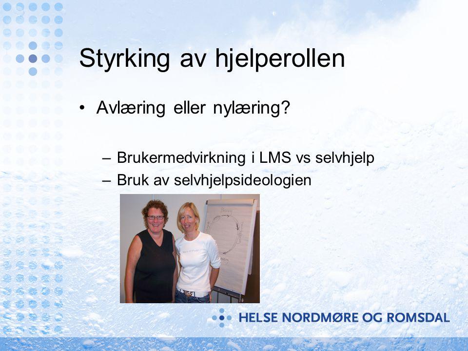 Styrking av hjelperollen •Avlæring eller nylæring? –Brukermedvirkning i LMS vs selvhjelp –Bruk av selvhjelpsideologien