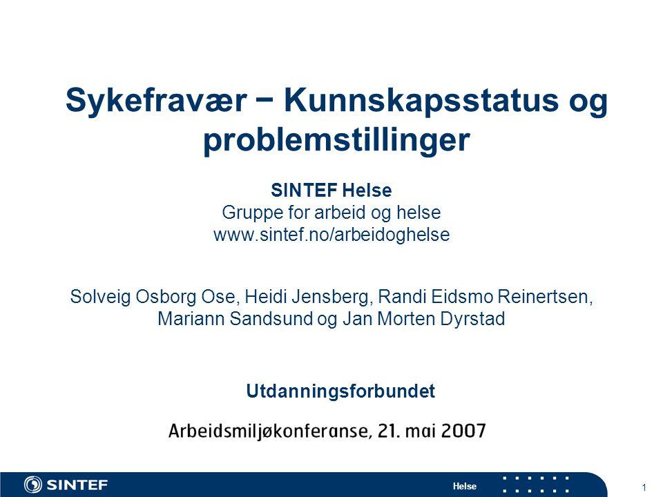 Helse 1 Sykefravær − Kunnskapsstatus og problemstillinger SINTEF Helse Gruppe for arbeid og helse www.sintef.no/arbeidoghelse Utdanningsforbundet Solv