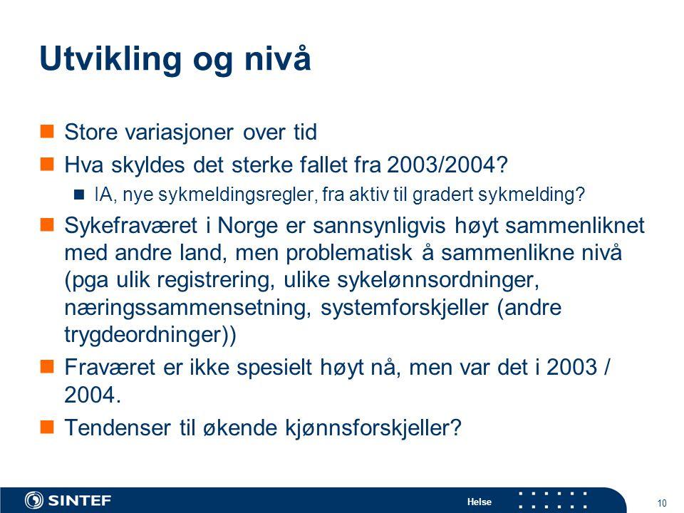 Helse 10 Utvikling og nivå  Store variasjoner over tid  Hva skyldes det sterke fallet fra 2003/2004?  IA, nye sykmeldingsregler, fra aktiv til grad