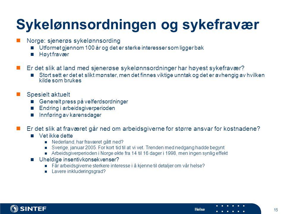 Helse 15 Sykelønnsordningen og sykefravær  Norge: sjenerøs sykelønnsording  Utformet gjennom 100 år og det er sterke interesser som ligger bak  Høy