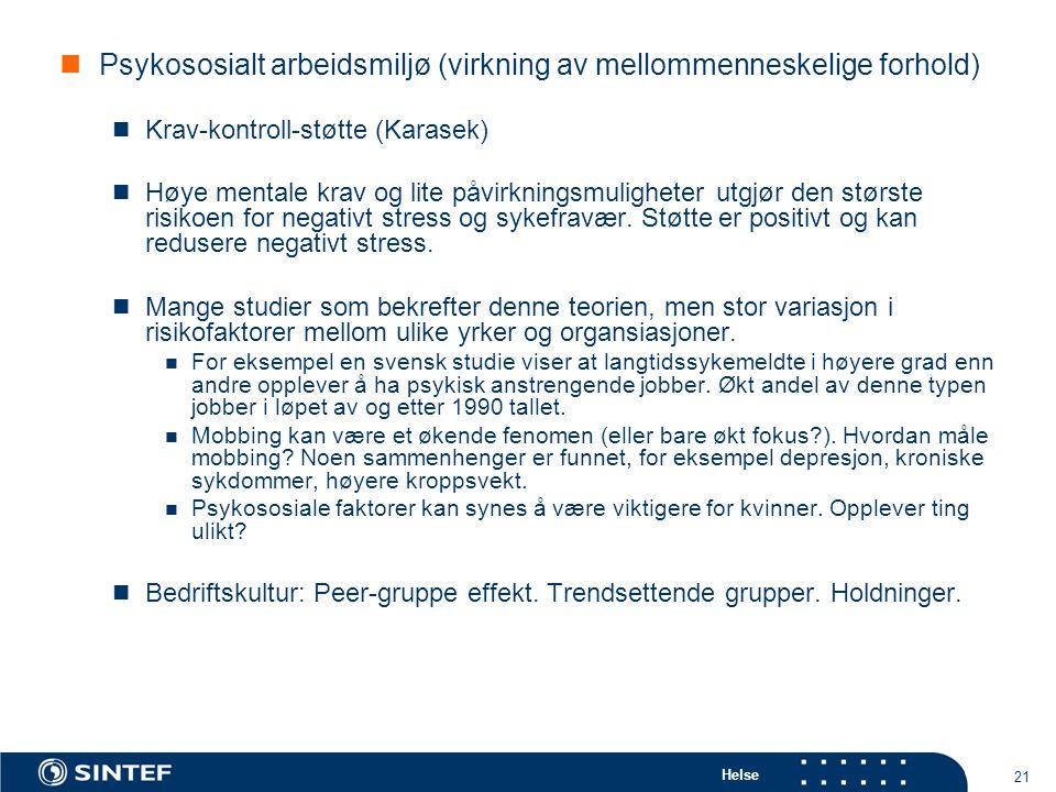 Helse 21  Psykososialt arbeidsmiljø (virkning av mellommenneskelige forhold)  Krav-kontroll-støtte (Karasek)  Høye mentale krav og lite påvirknings
