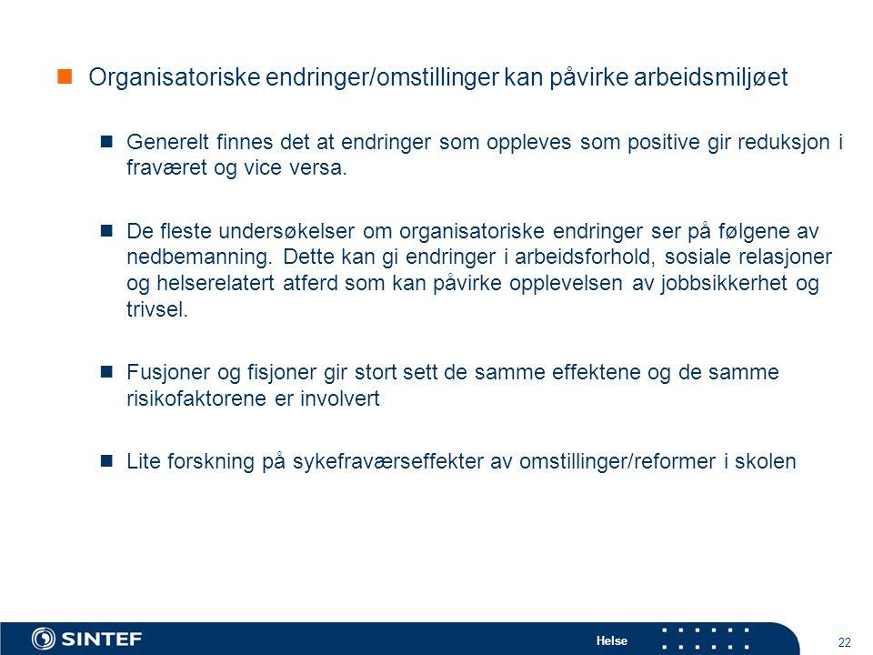 Helse 22  Organisatoriske endringer/omstillinger kan påvirke arbeidsmiljøet  Generelt finnes det at endringer som oppleves som positive gir reduksjo