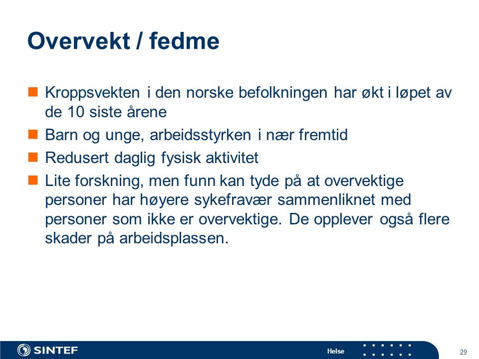 Helse 29 Overvekt / fedme  Kroppsvekten i den norske befolkningen har økt i løpet av de 10 siste årene  Barn og unge, arbeidsstyrken i nær fremtid 