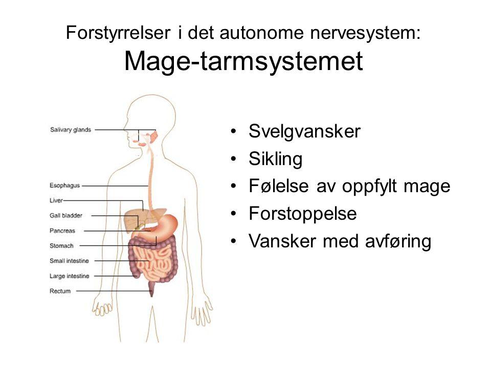 Forstyrrelser i det autonome nervesystem: Mage-tarmsystemet •Svelgvansker •Sikling •Følelse av oppfylt mage •Forstoppelse •Vansker med avføring