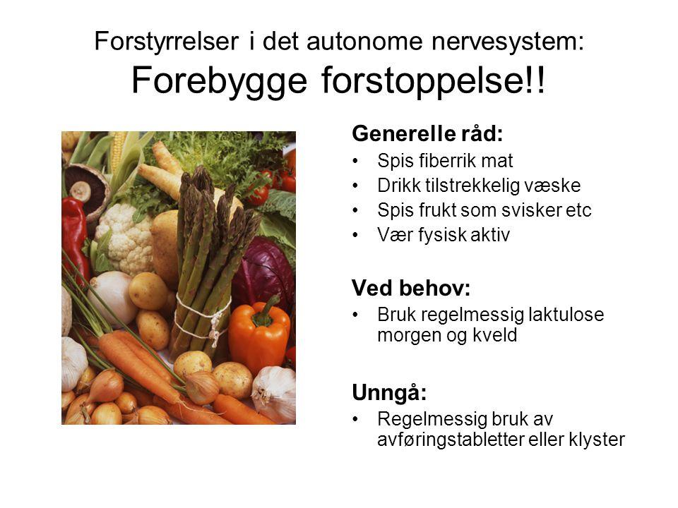 Forstyrrelser i det autonome nervesystem: Forebygge forstoppelse!! Generelle råd: •Spis fiberrik mat •Drikk tilstrekkelig væske •Spis frukt som sviske