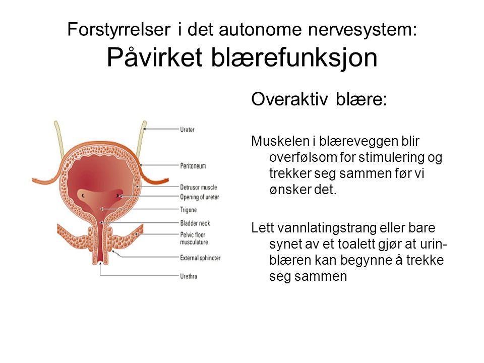 Forstyrrelser i det autonome nervesystem: Påvirket blærefunksjon Overaktiv blære: Muskelen i blæreveggen blir overfølsom for stimulering og trekker seg sammen før vi ønsker det.