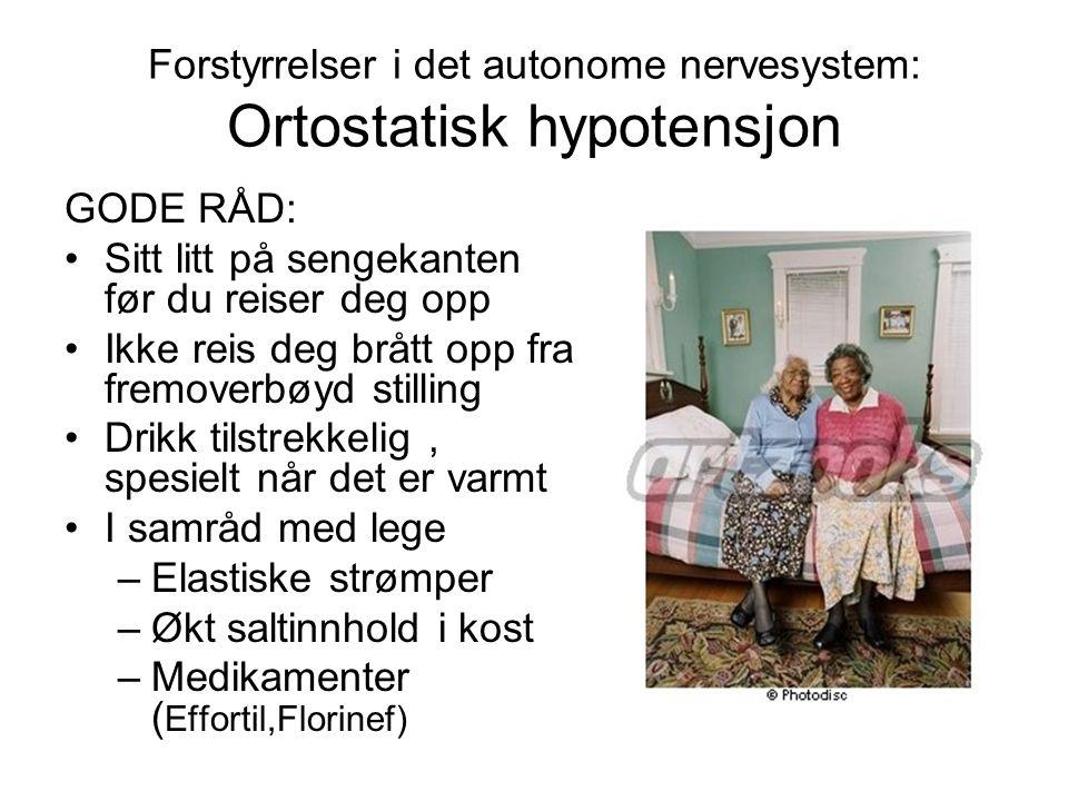 Forstyrrelser i det autonome nervesystem: Ortostatisk hypotensjon GODE RÅD: •Sitt litt på sengekanten før du reiser deg opp •Ikke reis deg brått opp f