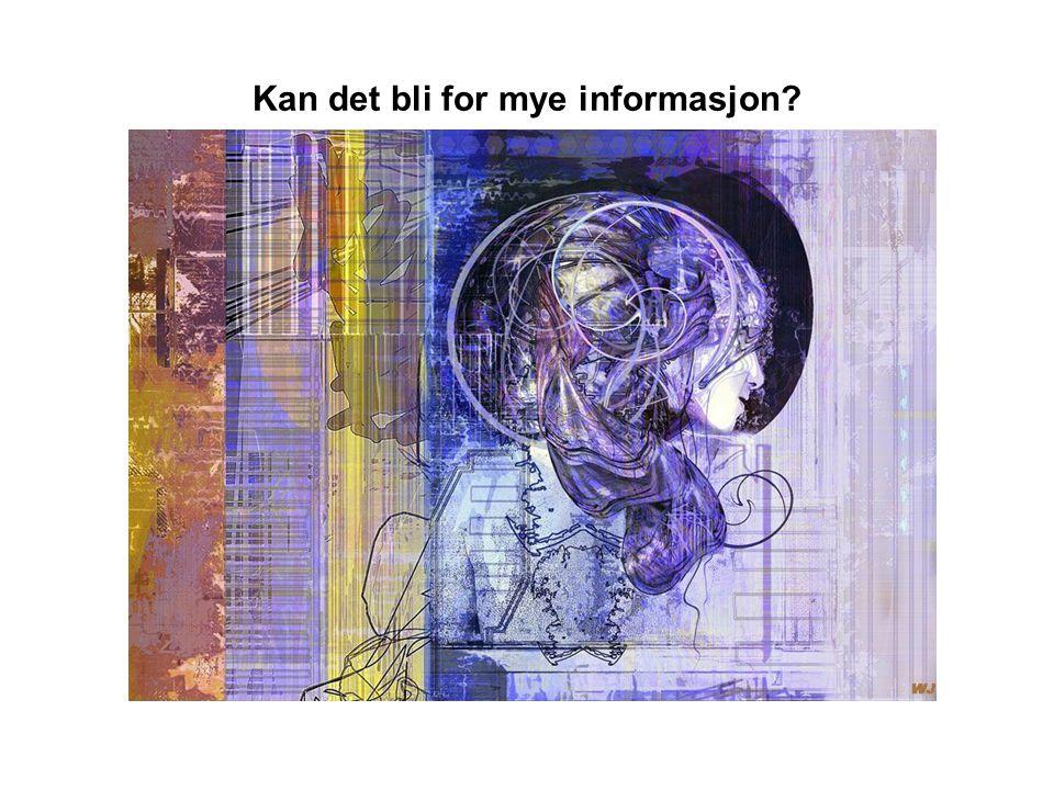 Kan det bli for mye informasjon?