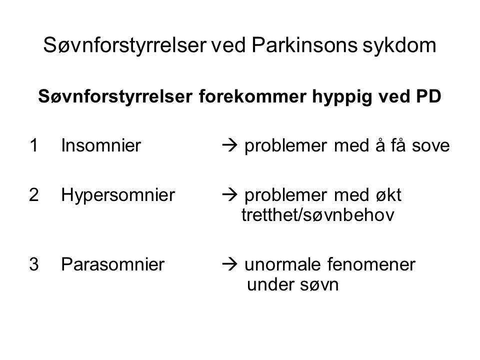 Søvnforstyrrelser forekommer hyppig ved PD 1Insomnier  problemer med å få sove 2Hypersomnier  problemer med økt tretthet/søvnbehov 3Parasomnier  unormale fenomener under søvn