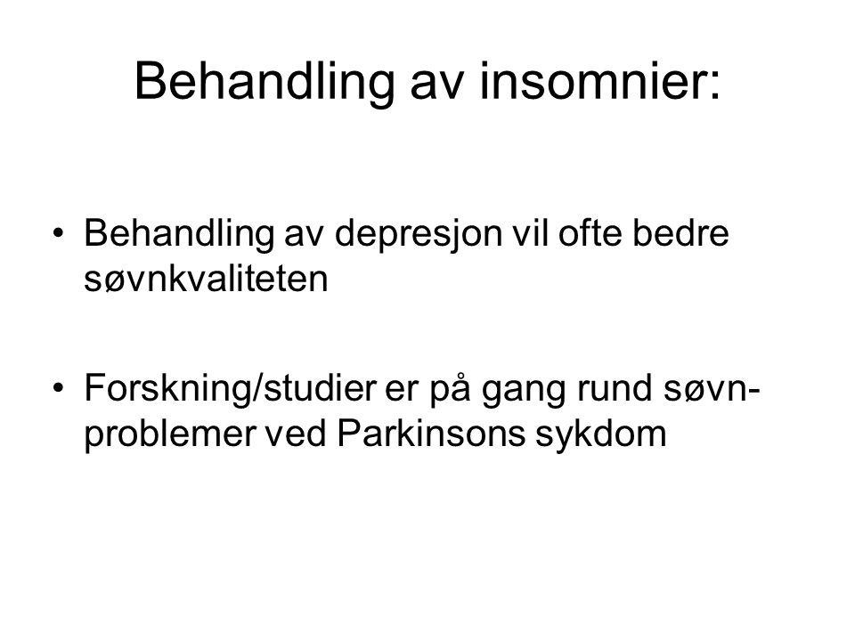 Behandling av insomnier: •Behandling av depresjon vil ofte bedre søvnkvaliteten •Forskning/studier er på gang rund søvn- problemer ved Parkinsons sykdom