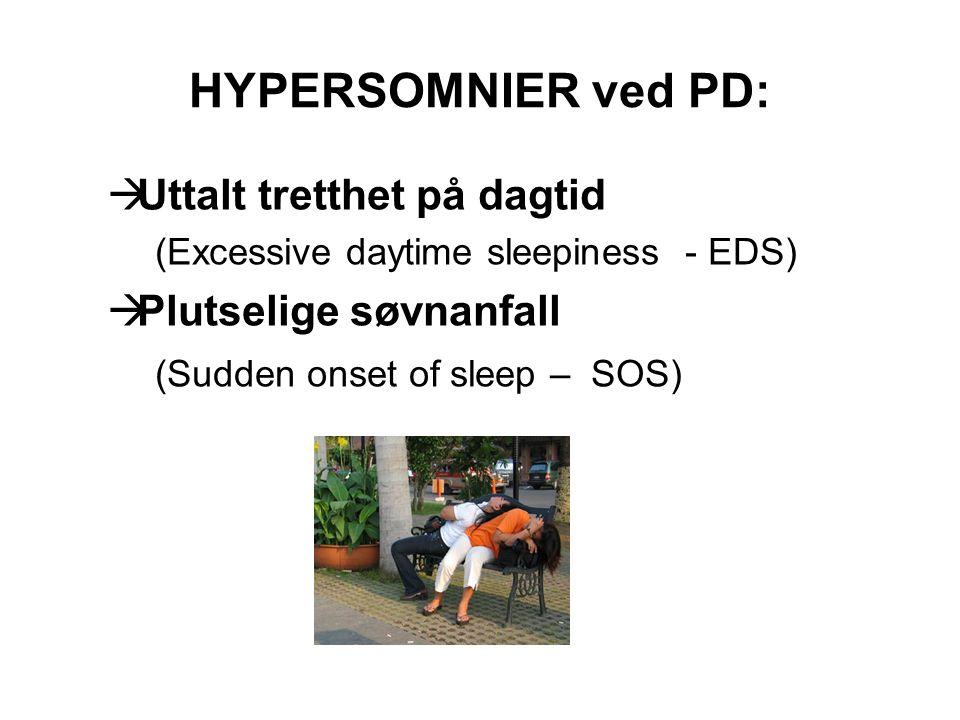 HYPERSOMNIER ved PD:  Uttalt tretthet på dagtid (Excessive daytime sleepiness - EDS)  Plutselige søvnanfall (Sudden onset of sleep – SOS)