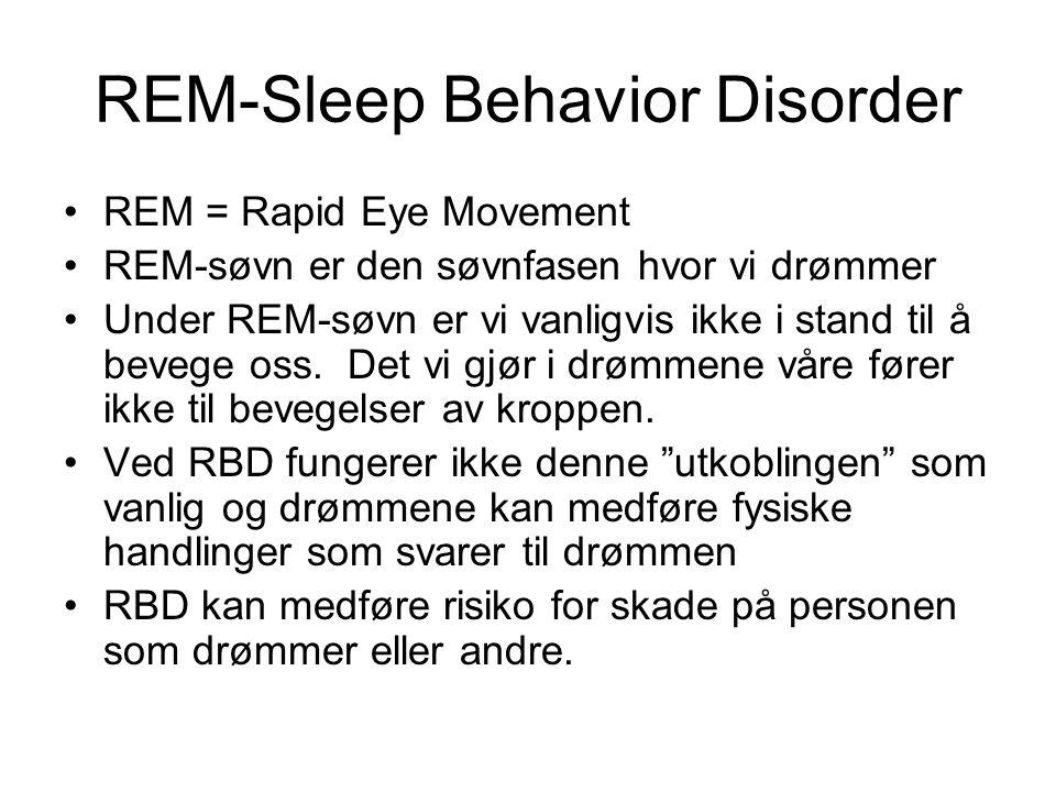 REM-Sleep Behavior Disorder •REM = Rapid Eye Movement •REM-søvn er den søvnfasen hvor vi drømmer •Under REM-søvn er vi vanligvis ikke i stand til å bevege oss.