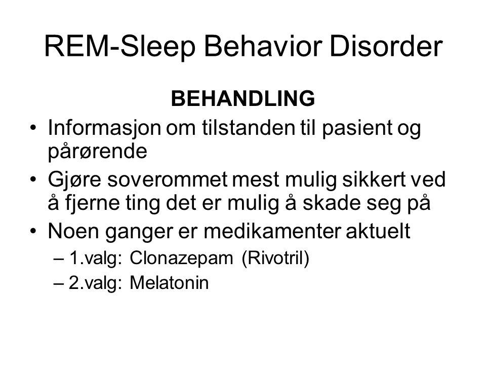 REM-Sleep Behavior Disorder BEHANDLING •Informasjon om tilstanden til pasient og pårørende •Gjøre soverommet mest mulig sikkert ved å fjerne ting det er mulig å skade seg på •Noen ganger er medikamenter aktuelt –1.valg: Clonazepam (Rivotril) –2.valg: Melatonin