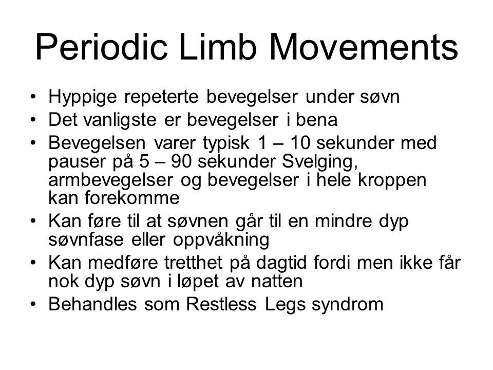 Periodic Limb Movements •Hyppige repeterte bevegelser under søvn •Det vanligste er bevegelser i bena •Bevegelsen varer typisk 1 – 10 sekunder med paus