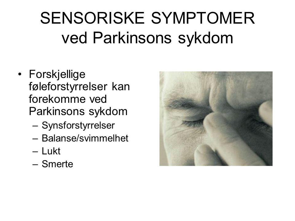 SENSORISKE SYMPTOMER ved Parkinsons sykdom •Forskjellige føleforstyrrelser kan forekomme ved Parkinsons sykdom –Synsforstyrrelser –Balanse/svimmelhet –Lukt –Smerte