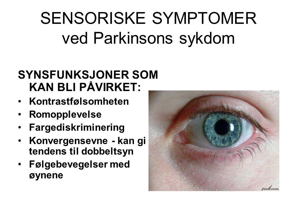 SENSORISKE SYMPTOMER ved Parkinsons sykdom SYNSFUNKSJONER SOM KAN BLI PÅVIRKET: •Kontrastfølsomheten •Romopplevelse •Fargediskriminering •Konvergensevne - kan gi tendens til dobbeltsyn •Følgebevegelser med øynene