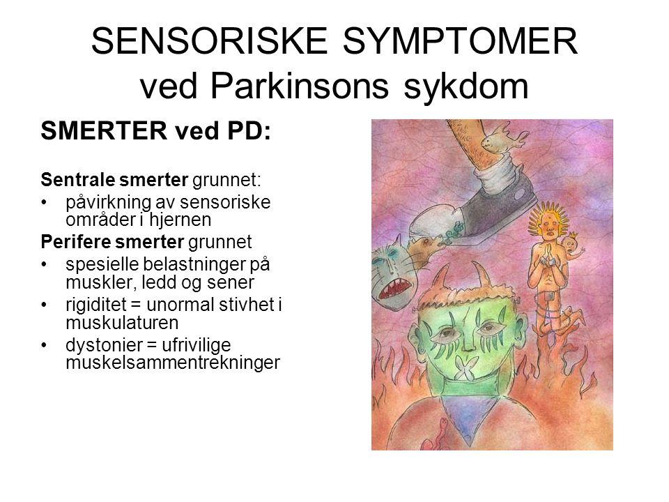 SENSORISKE SYMPTOMER ved Parkinsons sykdom SMERTER ved PD: Sentrale smerter grunnet: •påvirkning av sensoriske områder i hjernen Perifere smerter grun