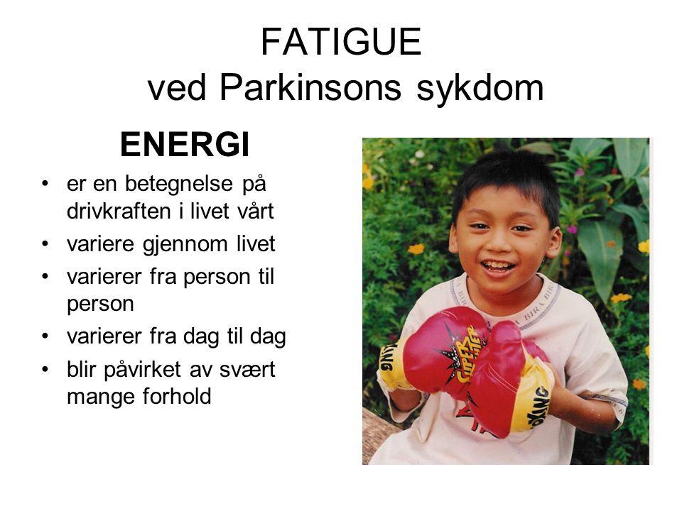 FATIGUE ved Parkinsons sykdom ENERGI •er en betegnelse på drivkraften i livet vårt •variere gjennom livet •varierer fra person til person •varierer fra dag til dag •blir påvirket av svært mange forhold
