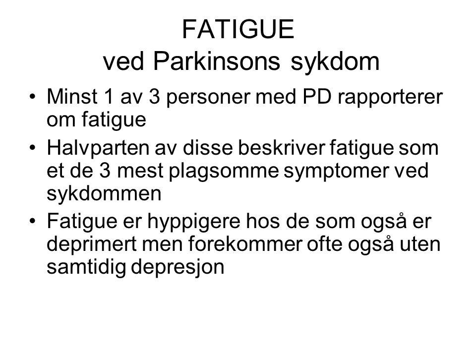 FATIGUE ved Parkinsons sykdom •Minst 1 av 3 personer med PD rapporterer om fatigue •Halvparten av disse beskriver fatigue som et de 3 mest plagsomme symptomer ved sykdommen •Fatigue er hyppigere hos de som også er deprimert men forekommer ofte også uten samtidig depresjon