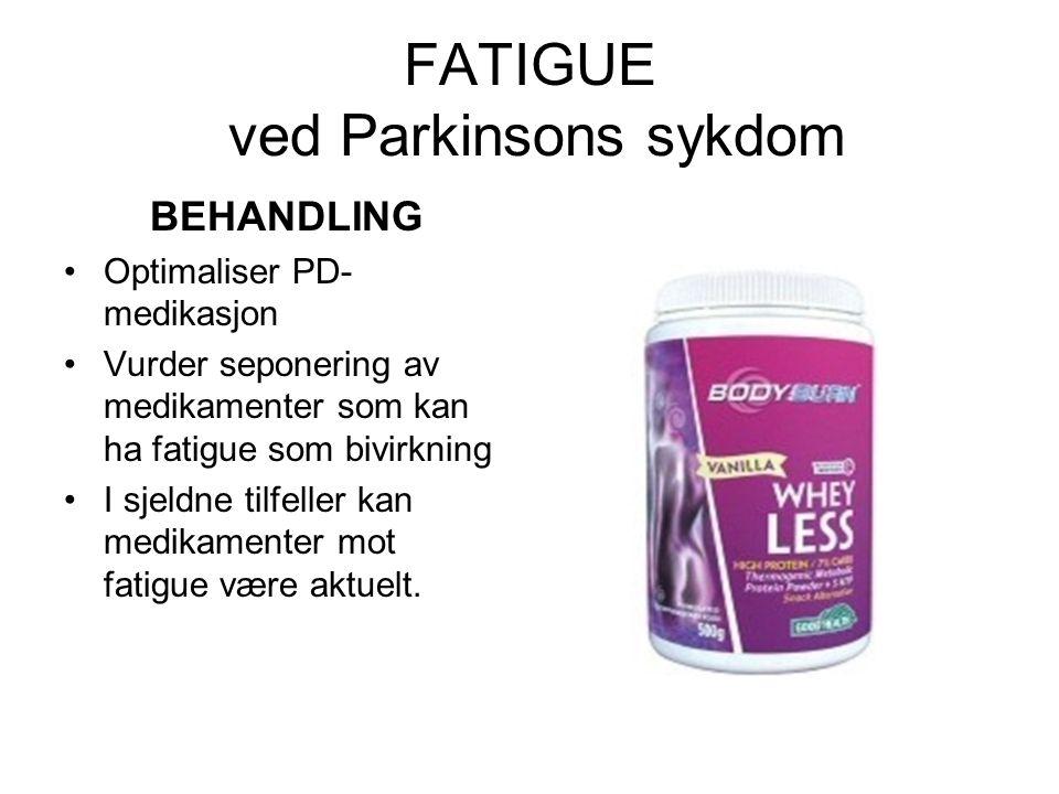 FATIGUE ved Parkinsons sykdom BEHANDLING •Optimaliser PD- medikasjon •Vurder seponering av medikamenter som kan ha fatigue som bivirkning •I sjeldne tilfeller kan medikamenter mot fatigue være aktuelt.