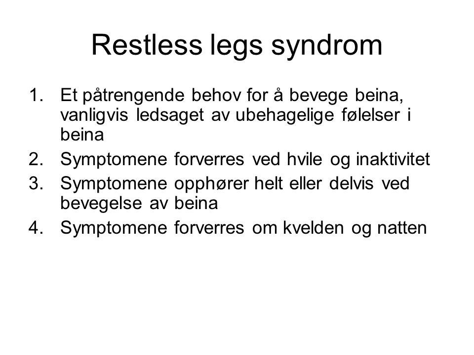 Restless legs syndrom 1.Et påtrengende behov for å bevege beina, vanligvis ledsaget av ubehagelige følelser i beina 2.Symptomene forverres ved hvile og inaktivitet 3.Symptomene opphører helt eller delvis ved bevegelse av beina 4.Symptomene forverres om kvelden og natten