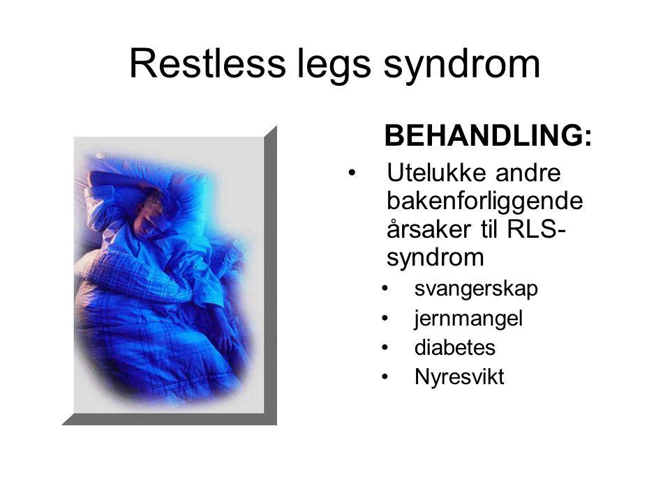 Restless legs syndrom BEHANDLING: •Utelukke andre bakenforliggende årsaker til RLS- syndrom •svangerskap •jernmangel •diabetes •Nyresvikt
