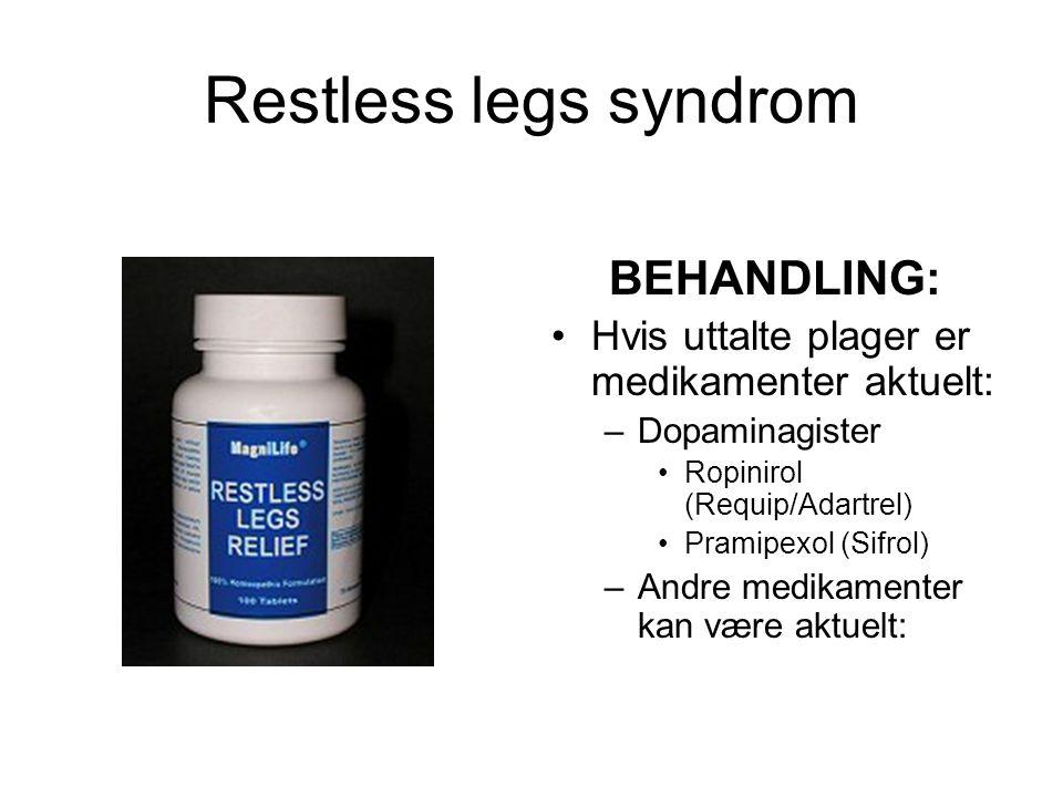 Restless legs syndrom BEHANDLING: •Hvis uttalte plager er medikamenter aktuelt: –Dopaminagister •Ropinirol (Requip/Adartrel) •Pramipexol (Sifrol) –Andre medikamenter kan være aktuelt: