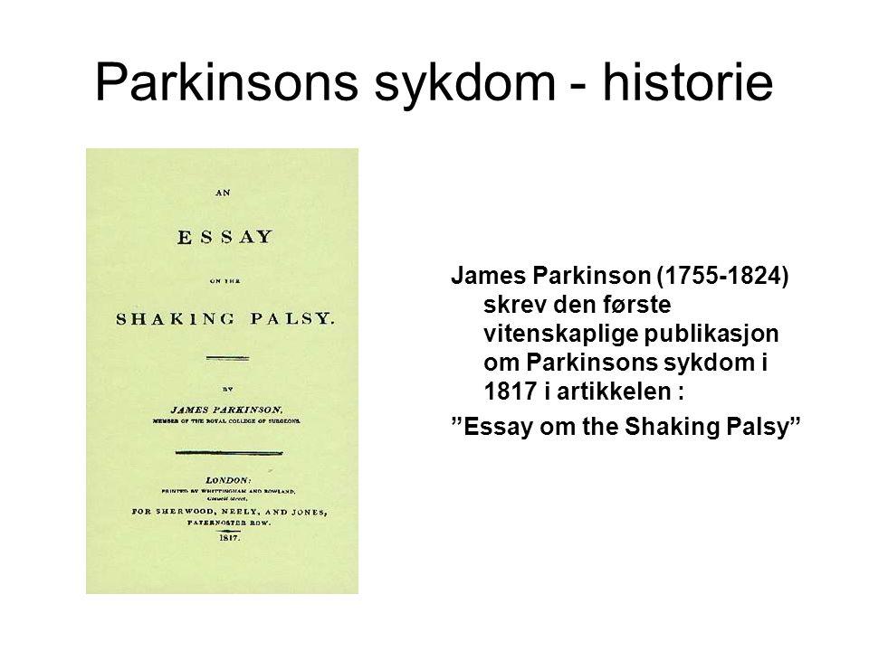 Parkinsons sykdom - historie James Parkinson (1755-1824) skrev den første vitenskaplige publikasjon om Parkinsons sykdom i 1817 i artikkelen : Essay om the Shaking Palsy