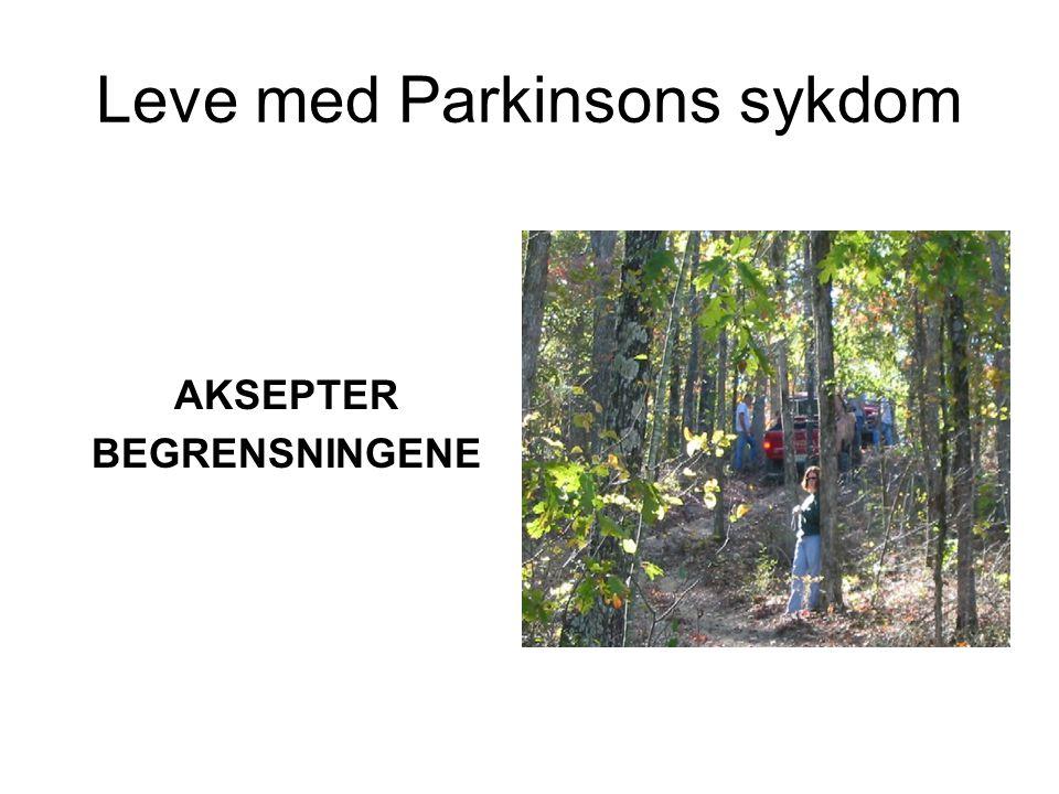 Leve med Parkinsons sykdom AKSEPTER BEGRENSNINGENE