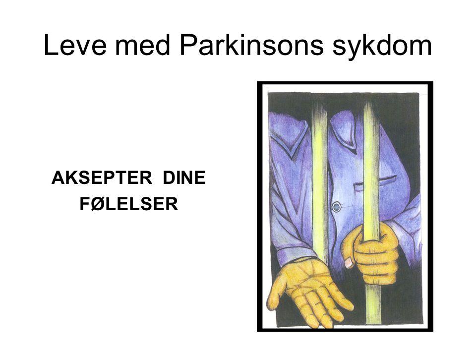 Leve med Parkinsons sykdom AKSEPTER DINE FØLELSER