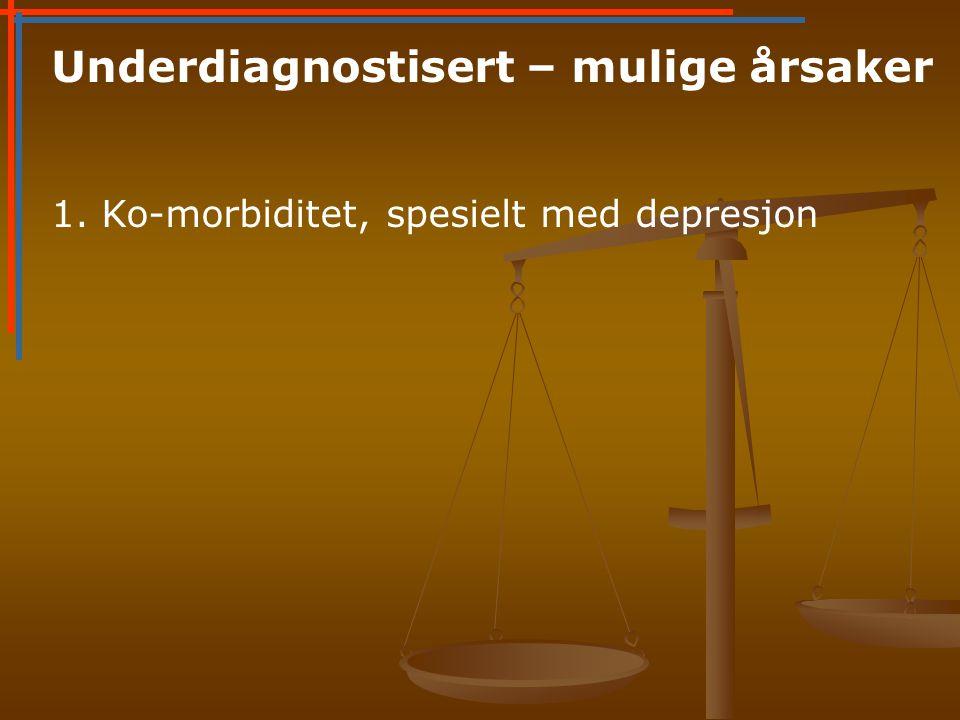 Underdiagnostisert – mulige årsaker 1. Ko-morbiditet, spesielt med depresjon