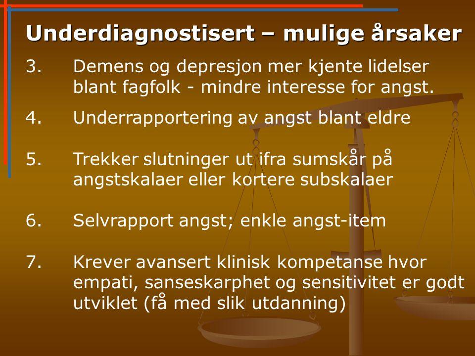 Underdiagnostisert – mulige årsaker 3.Demens og depresjon mer kjente lidelser blant fagfolk - mindre interesse for angst.