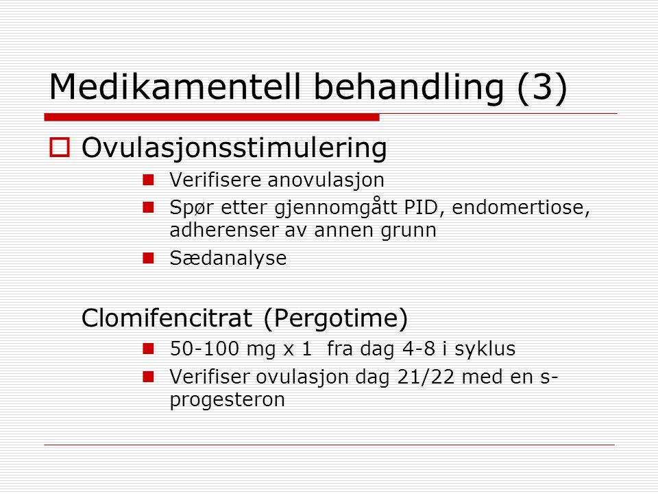 Medikamentell behandling (3)  Ovulasjonsstimulering  Verifisere anovulasjon  Spør etter gjennomgått PID, endomertiose, adherenser av annen grunn 