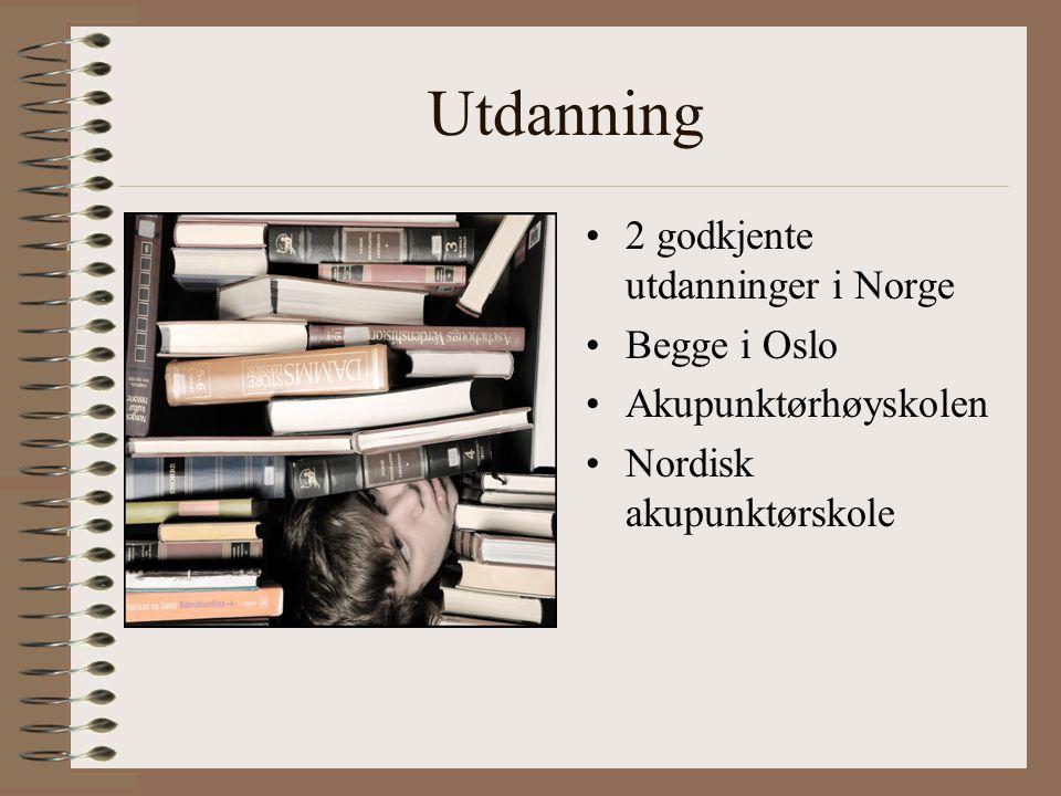Utdanning •2 godkjente utdanninger i Norge •Begge i Oslo •Akupunktørhøyskolen •Nordisk akupunktørskole