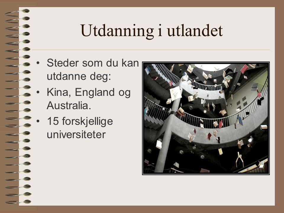 Utdanning i utlandet •Steder som du kan utdanne deg: •Kina, England og Australia. •15 forskjellige universiteter
