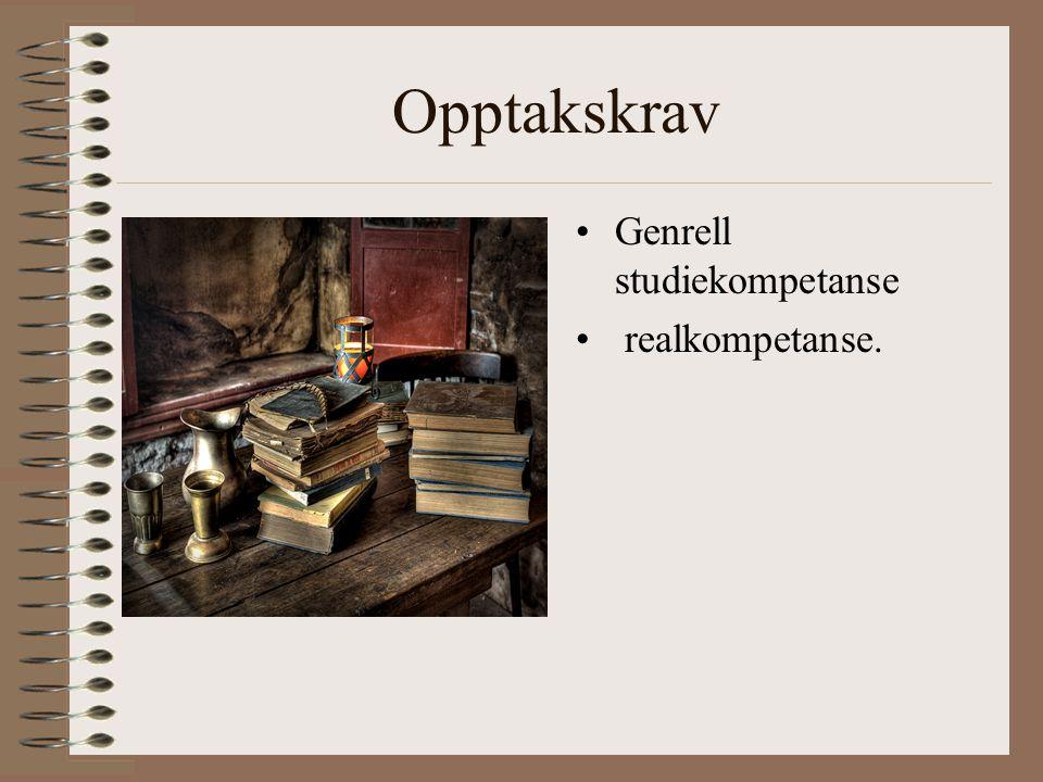 Opptakskrav •Genrell studiekompetanse • realkompetanse.
