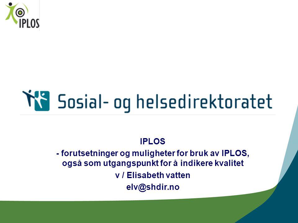 IPLOS - forutsetninger og muligheter for bruk av IPLOS, også som utgangspunkt for å indikere kvalitet v / Elisabeth vatten elv@shdir.no