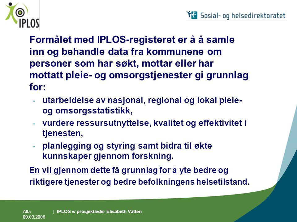 Alta 09.03.2006 | IPLOS v/ prosjektleder Elisabeth Vatten Formålet med IPLOS-registeret er å å samle inn og behandle data fra kommunene om personer so