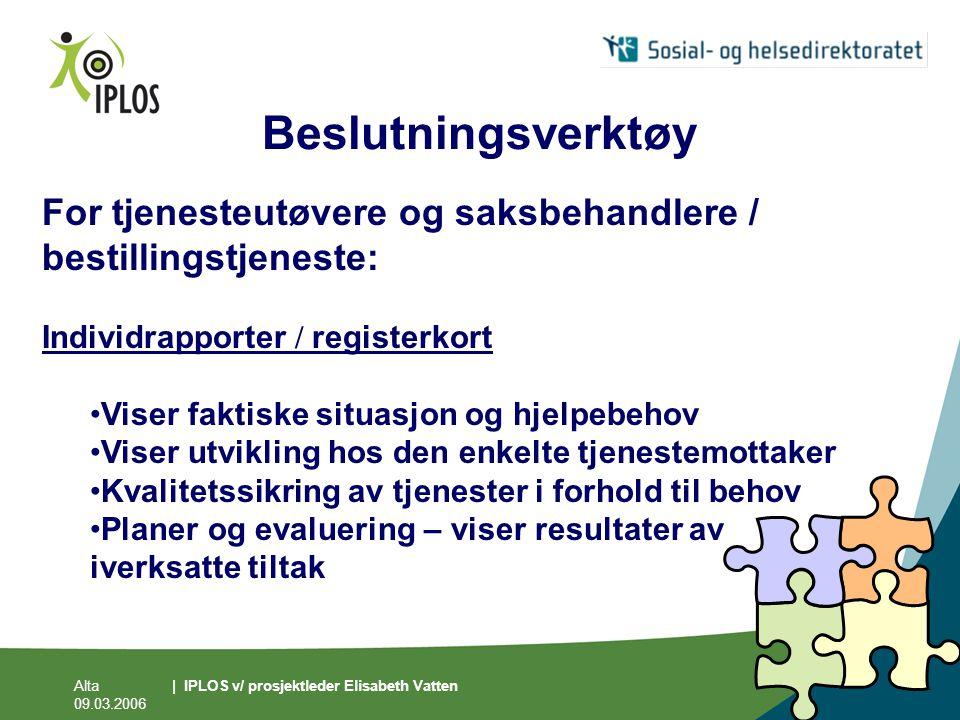Alta 09.03.2006 | IPLOS v/ prosjektleder Elisabeth Vatten Beslutningsverktøy For tjenesteutøvere og saksbehandlere / bestillingstjeneste: Individrappo