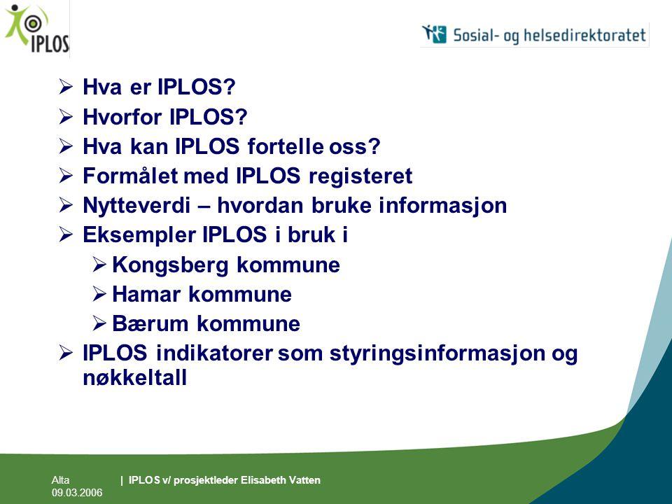 Alta 09.03.2006 | IPLOS v/ prosjektleder Elisabeth Vatten  Hva er IPLOS?  Hvorfor IPLOS?  Hva kan IPLOS fortelle oss?  Formålet med IPLOS register