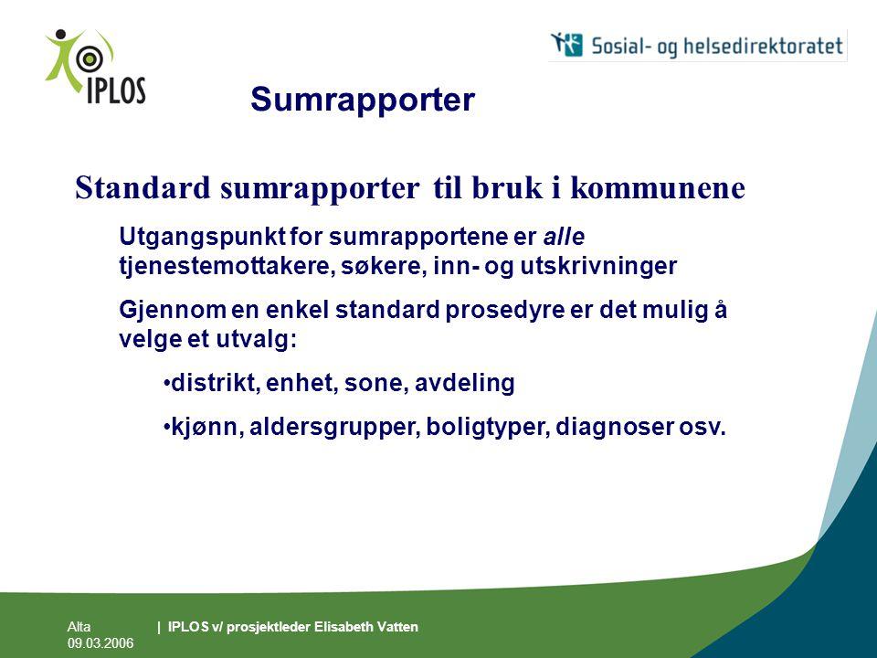 Alta 09.03.2006 | IPLOS v/ prosjektleder Elisabeth Vatten Sumrapporter Standard sumrapporter til bruk i kommunene Utgangspunkt for sumrapportene er al