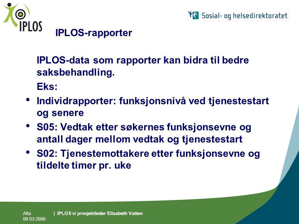Alta 09.03.2006 | IPLOS v/ prosjektleder Elisabeth Vatten IPLOS-rapporter IPLOS-data som rapporter kan bidra til bedre saksbehandling. Eks: • Individr